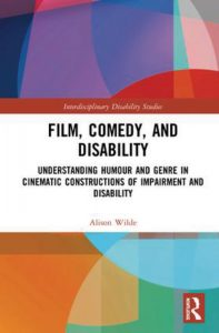 Wilde, Alison :Film, comedy, and disability : understanding humour and genre in cinematic constructions of impairment and disability.