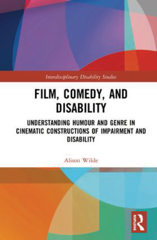 Wilde, Alison : Film, comedy, and disability : understanding humour and genre in cinematic constructions of impairment and disability.