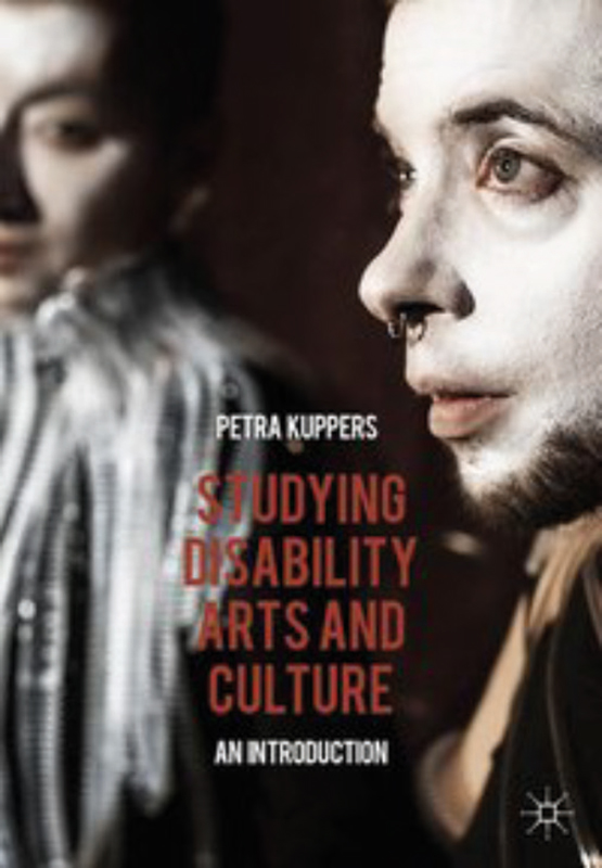 Kuppers, Petra : Studying disability arts and culture : an introduction.